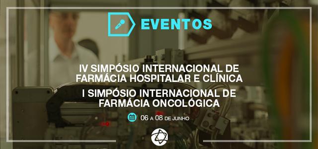 IV SIMPÓSIO INTERNACIONAL DE FARMÁCIA HOSPITALAR E CLÍNICA I SIMPÓSIO DE FARMACÊUTICOS EM ONCOLOGIA
